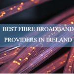 The 5 Best Fibre Broadband Providers in Ireland