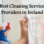 The 5 Best Cleaning Service Providers in Dublin