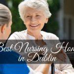 The 5 Best Nursing Homes in Dublin
