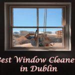 The 7 Best Window Cleaners in Dublin