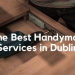 The 5 Best Handyman Services in Dublin